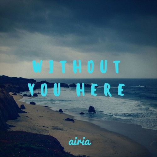 aria_without_you_here
