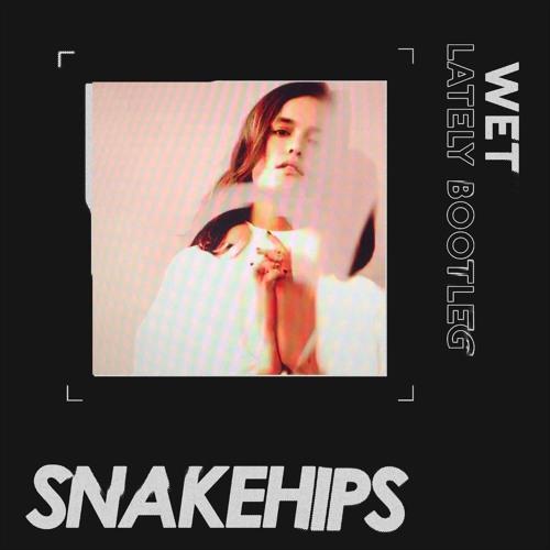wet_lately_snakehips_remix