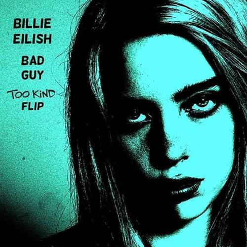billie_eilish_bad_guy_too_kind_flip